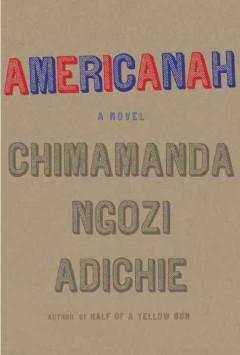 Americanah by Adichie, Chimamanda Ngozi