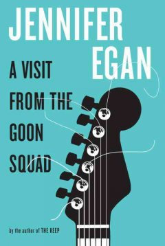 A visit from the Goon Squad by Egan, Jennifer