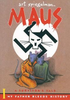 Maus : a survivor's tale, I : my father bleeds history by Spiegelman, Art.