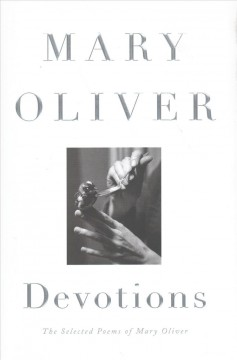 Devotions : the selected poems of Mary Oliver by Oliver, Mary