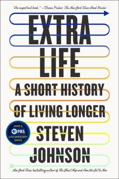 Extra life : a short history of living longer by Johnson, Steven