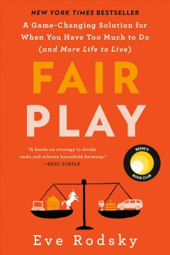Fair play : a game-changing solution for when you have too much to do (and more life to live) by Rodsky, Eve