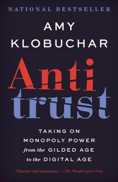 Antitrust : from the gilded age to the digital age taking on monopoly power by Klobuchar, Amy