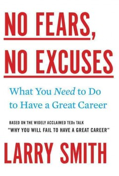 No fears, no excuses : what you need to do to have a great career by Smith, Larry