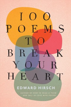 100 poems to break your heart by Hirsch, Edward