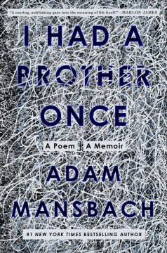 I had a brother once : a poem, a memoir by Mansbach, Adam