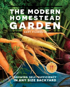 The modern homestead garden : growing self-sufficiency in any size backyard by Pilarchik, Gary