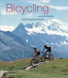 Bicycling along the world's most exceptional routes by Penn, Rob.