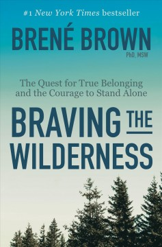 Braving the wilderness : the quest for true belonging and the courage to stand alone by Brown, Brené.