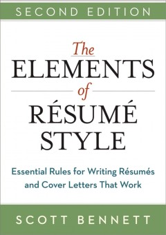 The elements of résumé style essential rules for writing résumés and cover letters that work by Bennett, Scott