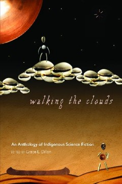Walking the clouds : an anthology of indigenous science fiction by