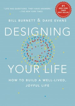 Designing your life : how to build a well-lived, joyful life by Burnett, William  (Consulting professor of design)