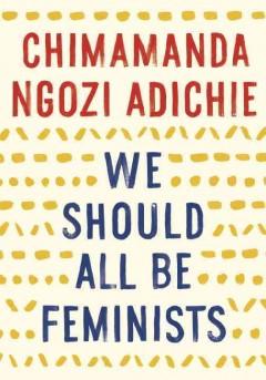 We should all be feminists by Adichie, Chimamanda Ngozi