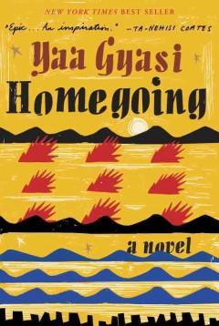 Homegoing : a novel by Gyasi, Yaa