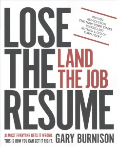 Lose the resume : land the job by Burnison, Gary