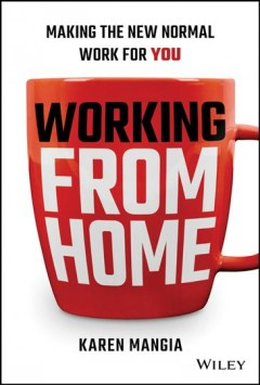 Working from home : making the new normal work for you by Mangia, Karen