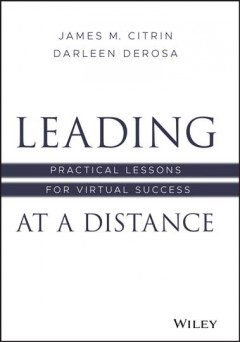 Leading at a distance : practical lessons for virtual success by Citrin, James M.