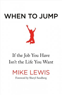 When to jump : if the job you have isn't the life you want by Lewis, Mike
