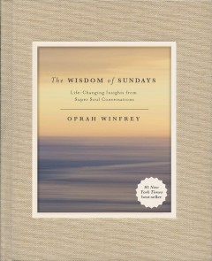 The wisdom of Sundays : life-changing insights from super soul conversations by Winfrey, Oprah