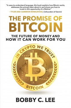 The promise of bitcoin : the future of money and how it can work for you by Lee, Bobby C.