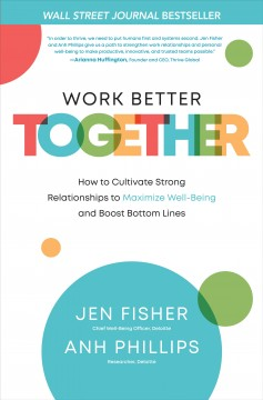Work better together : how to cultivate strong relationships to maximize well-being and boost bottom lines by Fisher, Jen