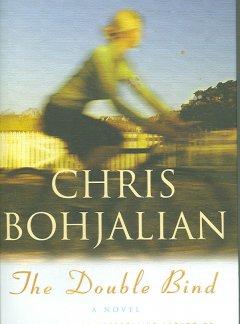 The double bind : a novel by Bohjalian, Christopher A.