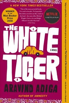 The white tiger : a novel by Adiga, Aravind.