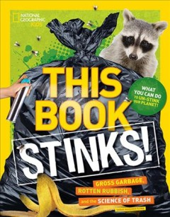 This book stinks! : gross garbage, rotten rubbish, and the science of trash by Flynn, Sarah Wassner