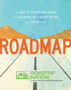 Roadmap : the get-it-together guide for figuring out what to do with your life by McAllister, Brian