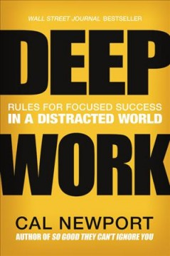 Deep work : rules for focused success in a distracted world by Newport, Cal