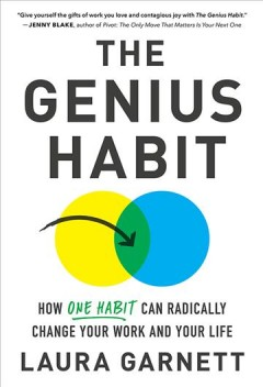 The genius habit : how one habit can radically change your work and your life by Garnett, Laura