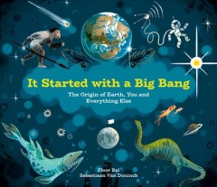 It started with a big bang : the origin of earth, you and everything else
