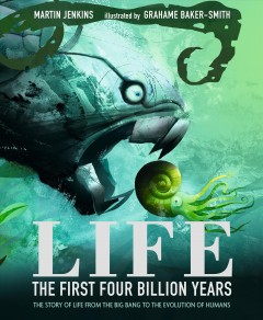 Life : the first four billion years : the story of life from the big bang to the evolution of humans