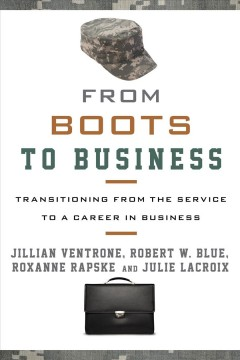From boots to business : transitioning from the service to a career in business by Ventrone, Jillian