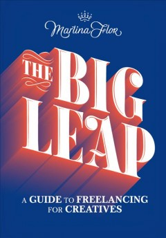 The big leap : an insider's guide to freelancing in the creative industries by Flor, Martina