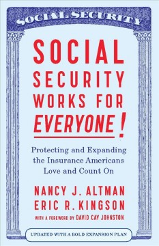 Social security works for everyone! : protecting and expanding the insurance Americans love and count on by Altman, Nancy J.