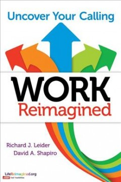 Work reimagined : uncover your calling by Leider, Richard