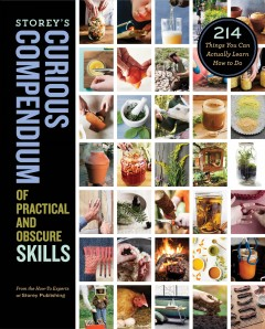 Storey's curious compendium of practical and obscure skills : 214 things you can actually learn how to do. by Storey Publishing (COR)