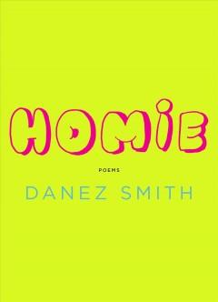Homie : poems by Smith, Danez
