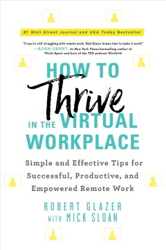 How to thrive in the virtual workplace : simple and effective tips for successful, productive, and empowered remote work by Glazer, Robert  (CEO)