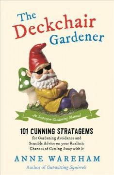 The deckchair gardener : an improper gardening manual by Wareham, Anne