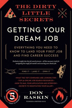 The dirty little secrets of getting your dream job : everything you need to know to land your first job and find career success by Raskin, Don