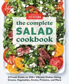 The complete salad cookbook : a fresh guide to 200+ vibrant dishes using greens, vegetables, grains, proteins, and more by America's Test Kitchen (COR)