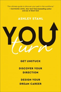 You turn : get unstuck, discover your direction, and design your dream career by Stahl, Ashley