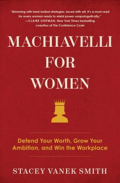 Machiavelli for women : a playbook for getting ahead at work by Vaneck Smith, Stacey