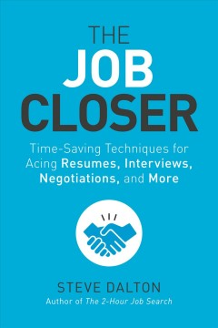 The job closer : time-saving techniques for acing resumes, interviews, negotiations, and more by Dalton, Steve